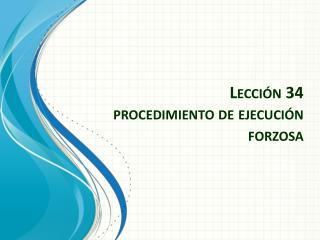 Lección 34 procedimiento de ejecución forzosa