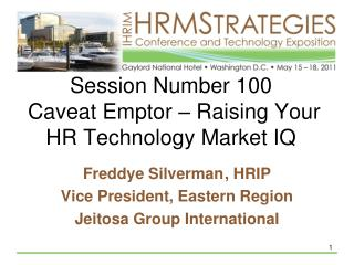 Session Number 100  Caveat Emptor   Raising Your HR Technology Market IQ