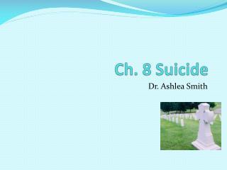 Ch. 8 Suicide
