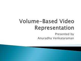 Volume-Based Video Representation