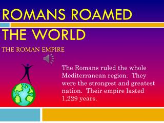 Romans Roamed the world  The roman empire