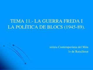 TEMA  11.-  LA GUERRA FREDA I LA POLÍTICA DE BLOCS (1945-89).