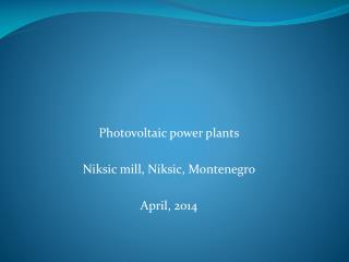 Photovoltaic power plants Niksic mill, Niksic, Montenegro April,  2014
