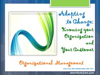 Adapting                                         to Change: Knowing your Organization  and