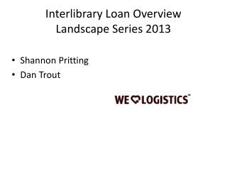 Interlibrary Loan Overview  Landscape Series 2013