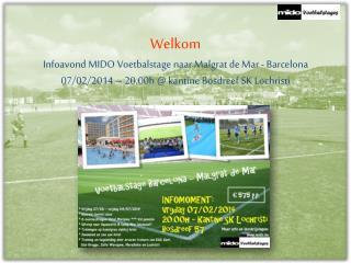 Welkom Infoavond MIDO Voetbalstage naar  Malgrat  de Mar - Barcelona