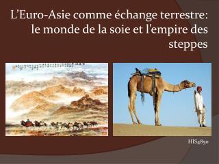 L'Euro-Asie comme échange terrestre : le monde de la  soie  et  l'empire  des steppes