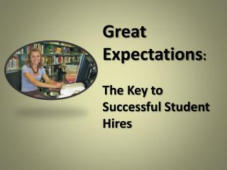 Great Expectations :  The Key to Successful Student Hires