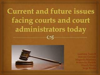 C urrent  and future issues facing courts and court administrators today
