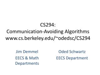 CS294:  Communication-Avoiding  Algorithms www. cs.berkeley.edu /~ odedsc /CS294