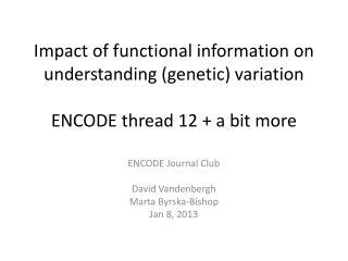 ENCODE Journal Club David  Vandenbergh Marta  Byrska -Bishop Jan 8, 2013