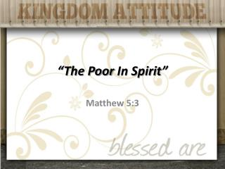 """The Poor  In Spirit """