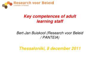 Key competences of adult learning staff Bert-Jan Buiskool (Research voor Beleid / PANTEIA)