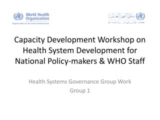 Capacity Development Workshop on Health System Development for National Policy-makers & WHO Staff