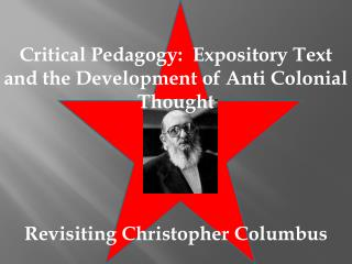 Critical Pedagogy:  Expository Text and the Development of Anti Colonial Thought