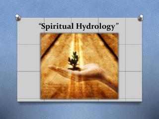 """ Spiritual  Hydrology """