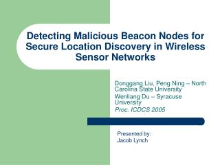 Detecting Malicious Beacon Nodes for Secure Location Discovery in Wireless Sensor Networks