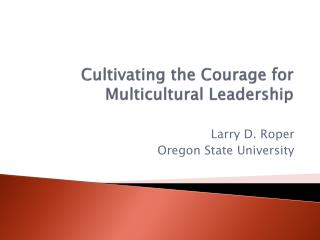 Cultivating the  Courage  for Multicultural  Leadership