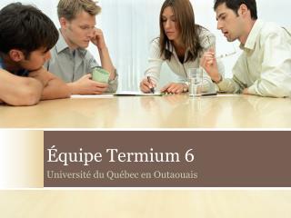 Équipe  Termium  6