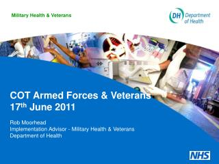 COT Armed Forces & Veterans 17 th  June 2011 Rob Moorhead
