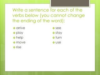Write a sentence for each of the verbs below (you cannot change the ending of the word):