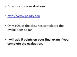 Do your course evaluations. http://www.pa.uky.edu