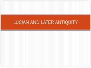 LUCIAN AND LATER ANTIQUITY