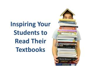 Inspiring Your  S tudents to Read Their Textbooks