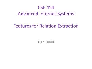 CSE 454  Advanced Internet Systems Features for Relation Extraction