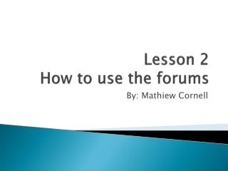 Lesson 2 How to use the forums
