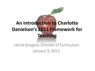 An Introduction to Charlotte Danielson's 2011 Framework for Teaching