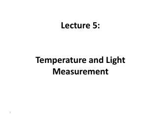 Lecture 5: Temperature  and Light Measurement