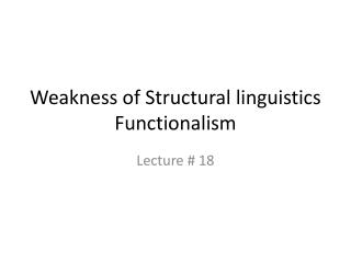 Weakness of Structural linguistics  Functionalism