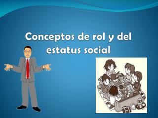 Conceptos de rol y del  estatus social