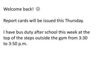 Welcome back!    Report cards will be issued this Thursday.