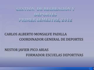 GESTIÓN  DE RECREACIÓN Y DEPORTES PRIMER SEMESTRE, 2012