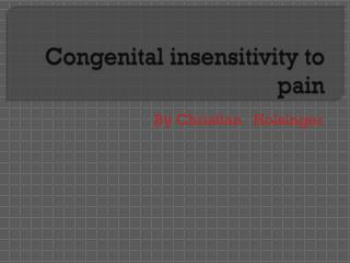 Congenital insensitivity to pain