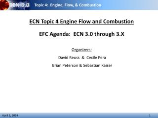 ECN Topic 4 Engine Flow and Combustion EFC Agenda:  ECN 3.0 through 3.X Organizers: