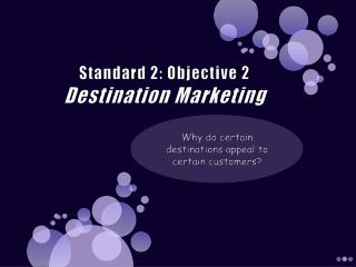 Standard 2: Objective 2 Destination Marketing