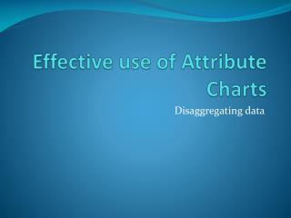 E ffective use of Attribute Charts