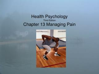 Health Psychology Third Edition Chapter 13 Managing Pain