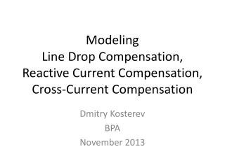 Modeling Line Drop Compensation, Reactive Current Compensation, Cross-Current Compensation