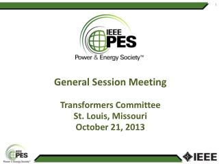 General Session Meeting Transformers Committee St. Louis, Missouri October 21, 2013