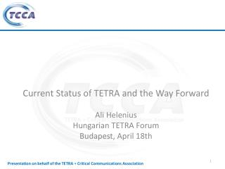 Current Status of TETRA and the Way Forward Ali Helenius  Hungarian TETRA Forum