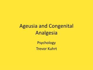 Ageusia  and Congenital Analgesia