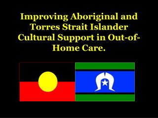Improving Aboriginal and Torres Strait Islander Cultural Support in Out-of-Home Care.