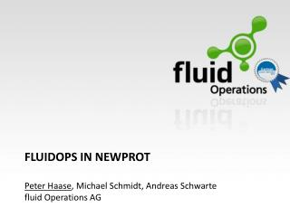 fluidOps  in  Newprot Peter Haase , Michael  Schmidt, Andreas Schwarte fluid  Operations  AG