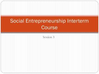 Social Entrepreneurship Interterm Course