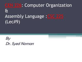 CEN 226 : Computer Organization  &  Assembly Language : CSC 225 (Lec#9)