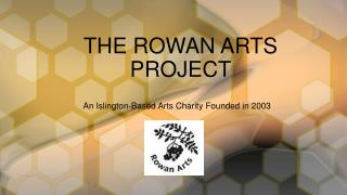 THE ROWAN ARTS PROJECT